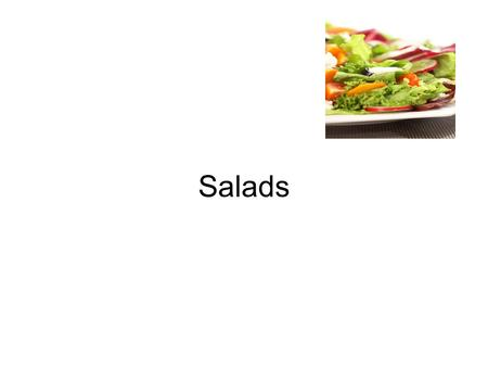 Salads. 1. Salads can be served at the following positions in the meal: