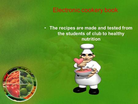Electronic cookery book The recipes are made and tested from the students of club to healthy nutrition.