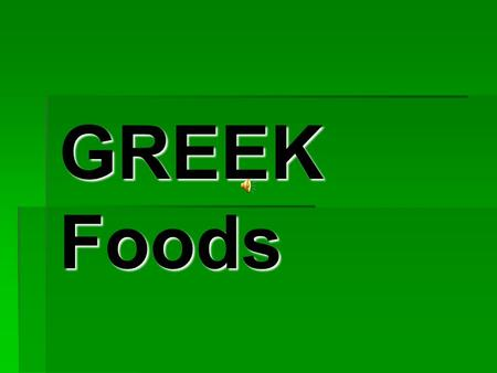 GREEK Foods Typical requisite Typical requisite  Olive oil  Honey  Mastic  Ouzo  Tsipouro  Cheeses  Greek wine  Lemon.