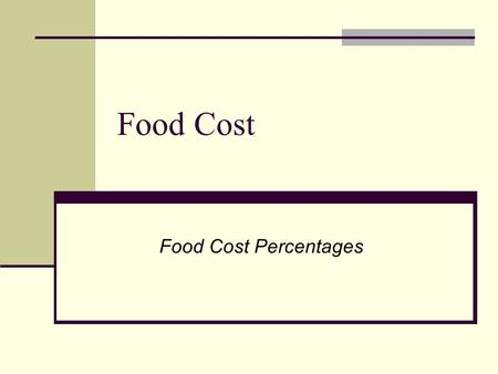 Food Cost Food Cost Percentages. Determines if menu price and costs for each item are in line Can be figured two ways Percentage = food cost menu price.