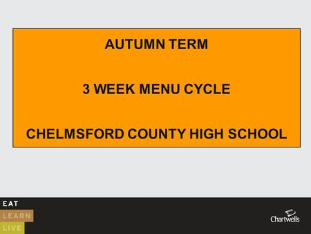 AUTUMN TERM 3 WEEK MENU CYCLE CHELMSFORD COUNTY HIGH SCHOOL.