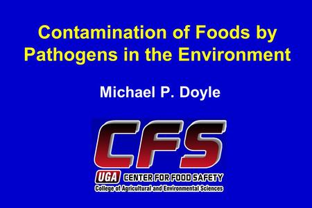 Contamination of Foods by Pathogens in the Environment Michael P. Doyle.