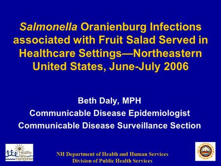 NH Department of Health and Human Services Division of Public Health Services Salmonella Oranienburg Infections associated with Fruit Salad Served in Healthcare.