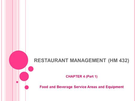 RESTAURANT MANAGEMENT (HM 432) CHAPTER 4 (Part 1) Food and Beverage Service Areas and Equipment.