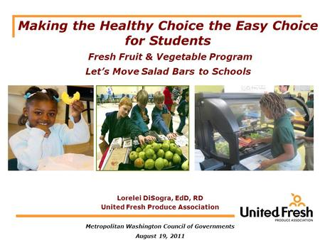 Metropolitan Washington Council of Governments August 19, 2011 Making the Healthy Choice the Easy Choice for Students Fresh Fruit & Vegetable Program Let's.