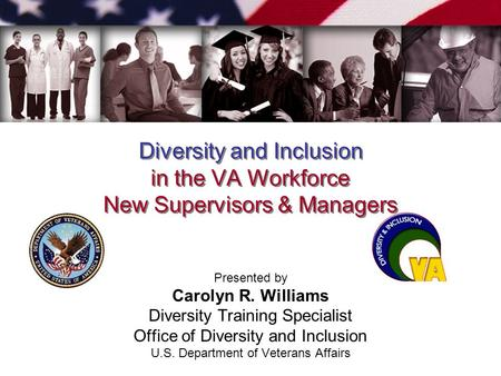 Diversity and Inclusion in the VA Workforce New Supervisors & Managers