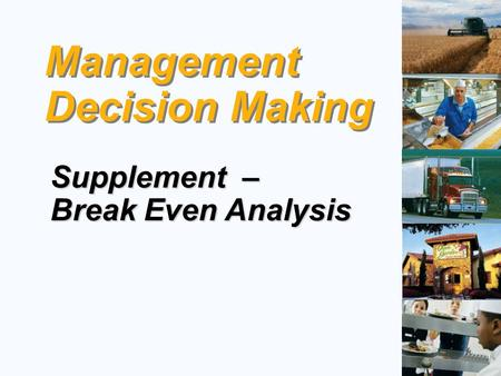 Management Decision Making Management Decision Making Supplement – Break Even Analysis.
