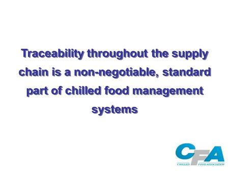 Traceability throughout the supply chain is a non-negotiable, standard part of chilled food management systems.