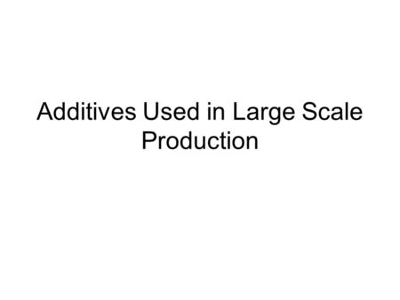 Additives Used in Large Scale Production. Additives can be; Natural – extractions from plants or animals e.g. beetroot juice or vitamin C synthetic/nature.