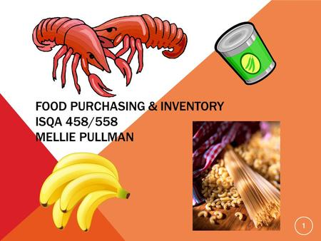 FOOD PURCHASING & INVENTORY ISQA 458/558 MELLIE PULLMAN 1.