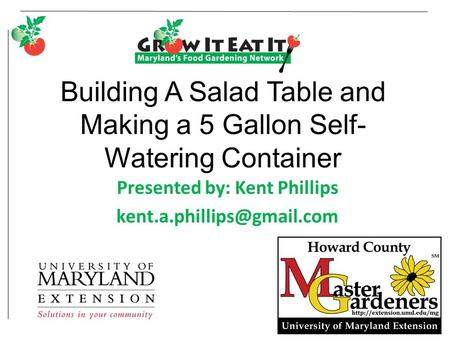 Building A Salad Table and Making a 5 Gallon Self- Watering Container Presented by: Kent Phillips