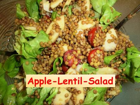 Apple-Lentil-Salad. Ingredients: - 250 g lentils - 16 cherry tomatoes - 2 apples - 2-3 twigs of thyme - 5 tablespoons vinegar -10 tablespoons applejuice.