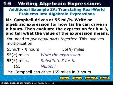 Holt CA Course 1 1-6Writing Algebraic Expressions Mr. Campbell drives at 55 mi/h. Write an algebraic expression for how far he can drive in h hours. Then.