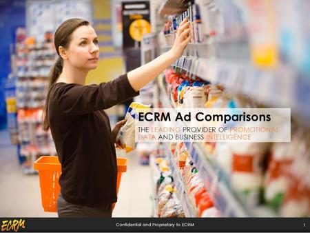 Confidential and Proprietary to ECRM ECRM Ad Comparisons THE LEADING PROVIDER OF PROMOTIONAL DATA AND BUSINESS INTELLIGENCE 1.