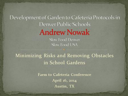 Minimizing Risks and Removing Obstacles in School Gardens Farm to Cafeteria Conference April 16, 2014 Austin, TX.