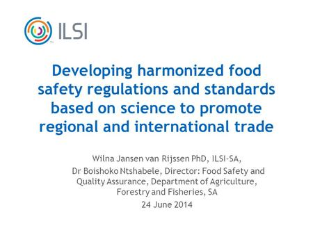 TM Developing harmonized food safety regulations and standards based on science to promote <strong>regional</strong> and international <strong>trade</strong> Wilna Jansen van Rijssen PhD,