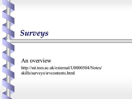 Surveys An overview  skills/surveys/srvcontents.html.