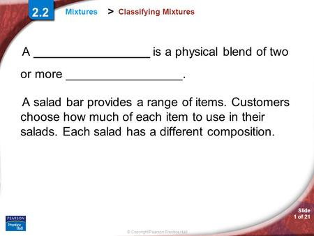 2.2 Classifying Mixtures A _________________ is a physical blend of two or more _________________. A salad bar provides a range of items. Customers.