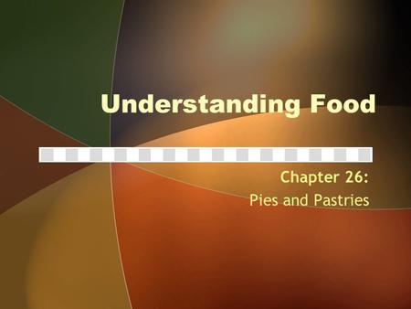 Understanding Food Chapter 26: Pies and Pastries.