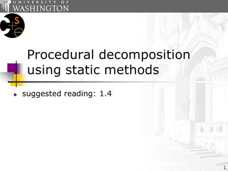 1 Procedural decomposition using static methods suggested reading:1.4.