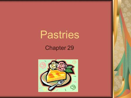 Pastries Chapter 29. Kinds of Pastry What is pastry? A large variety of baked crusts made from doughs rich in fat 5 examples of pastry Cream puffs Puff.