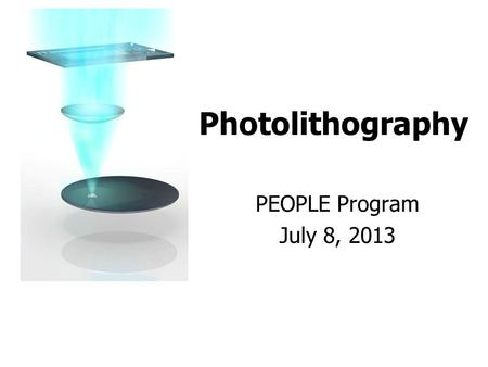 Photolithography PEOPLE Program July 8, 2013. Computer chips are made using photolithography Instead of drawing with a sharp tip, it uses light to transfer.