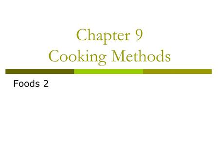 Chapter 9 Cooking Methods Foods 2. 9-1 Equipment for Cooking  Learning Targets.