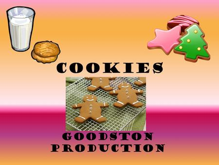 Cookies Goodston Production. Quick Notes Cookies are easy to prepare. Many peopleconsider homemade cookies well worth the little time and effort they.