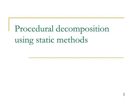1 Procedural decomposition using static methods. 2 Algorithms Recall: An algorithm is a list of steps for solving a problem. What is the algorithm to.