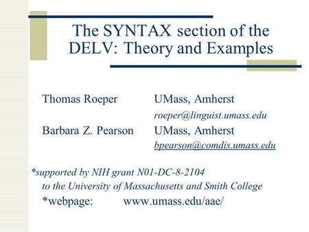 The SYNTAX section of the DELV: Theory and Examples Thomas RoeperUMass, Amherst Barbara Z. PearsonUMass, Amherst