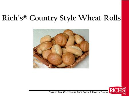 Rich's® Country Style Wheat Rolls. Features and Benefits Made with real honey for a great taste that all consumers will love, even kids! Made with whole.