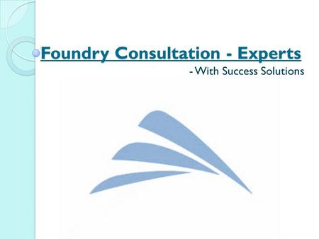 Foundry Consultation - Experts - With Success Solutions.