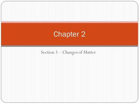 Section 3 – Changes of Matter