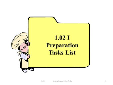 1.02 I Preparation Tasks List 11.02I Listing Preparation Tasks.