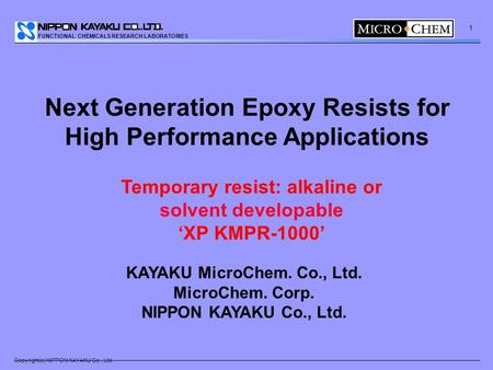 FUNCTIONAL CHEMICALS RESEARCH LABORATORIES Copyright(c) NIPPON KAYAKU Co., Ltd. 1 KAYAKU MicroChem. Co., Ltd. MicroChem. Corp. NIPPON KAYAKU Co., Ltd.