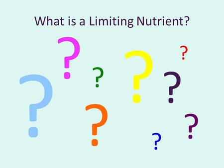 What is a Limiting Nutrient? ? ? ? ? ? ? ? ? ?. Limiting Nutrient Nutrient: A chemical element or compound used by an organism for life processes. If.
