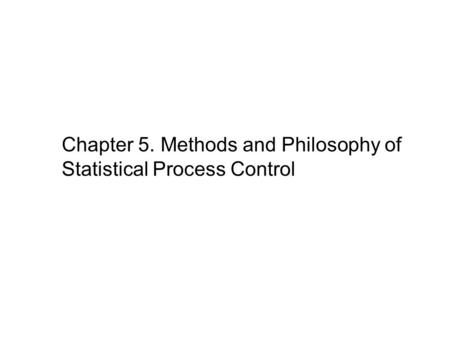 Chapter 5. Methods and Philosophy of Statistical Process Control.