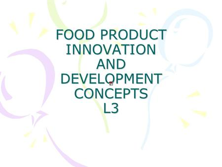 FOOD PRODUCT INNOVATION AND DEVELOPMENT CONCEPTS L3.