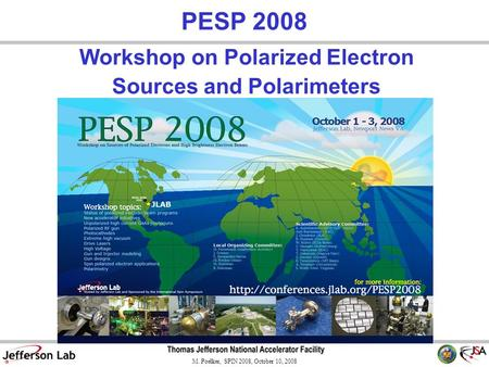 M. Poelker, SPIN 2008, October 10, 2008 Workshop on Polarized Electron Sources and Polarimeters PESP 2008.
