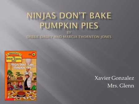 Xavier Gonzalez Mrs. Glenn. This story took place in Bailey City at they Bonsai Bakery.