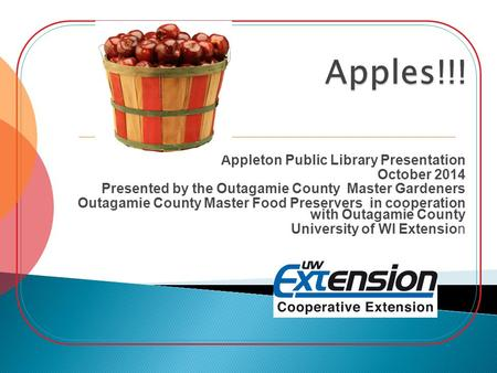 Appleton Public Library Presentation October 2014 Presented by the Outagamie County Master Gardeners Outagamie County Master Food Preservers in cooperation.