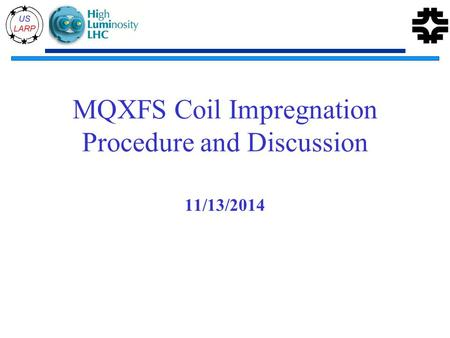 MQXFS Coil Impregnation Procedure and Discussion 11/13/2014.