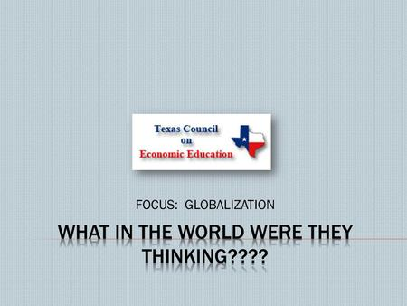 FOCUS: GLOBALIZATION.  Laura Ewing/President and CEO  1801 Allen Parkway  Houston, TX 77019  713.655.1650  www.economicstexas.org.