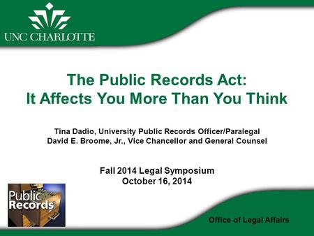 The Public Records Act: It Affects You More Than You Think Tina Dadio, University Public Records Officer/Paralegal David E. Broome, Jr., Vice Chancellor.