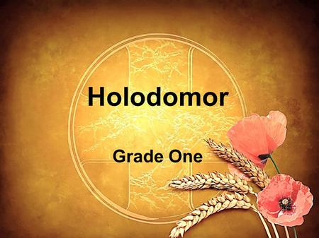 Holodomor Grade One. Holodomor H H is for heaven where God took all the children and grown—ups who died in Holodomor O O is for oats and wheat that was.