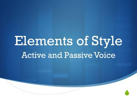  Elements of Style Active and Passive Voice. Embrace the Active Voice Shun the Passive Voice  Imagine if the Declaration of Independence started with.