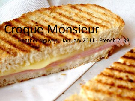 Croque Monsieur Heather Nguyen - January 2011 - French 2, 3B.