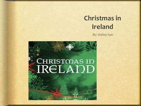 Christmas in Ireland By: Hailey Iser Map of Ireland Ireland is situated in the Atlantic Ocean and is Separated from Great Britain by the Irish sea. Unbelievably.