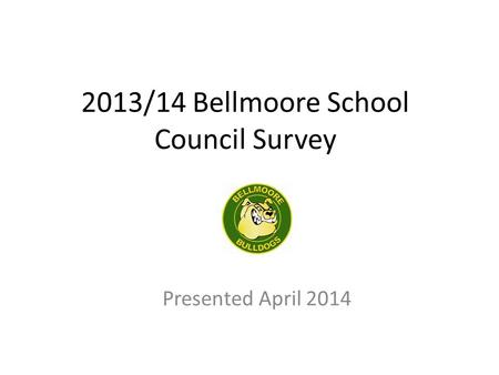 2013/14 Bellmoore School Council Survey Presented April 2014.