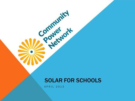 SOLAR FOR SCHOOLS APRIL 2013. NATIONAL SOLAR SCHOOLS MOVEMENT National movement among K-12 schools across the country to go solar More than 500 K-12 schools.